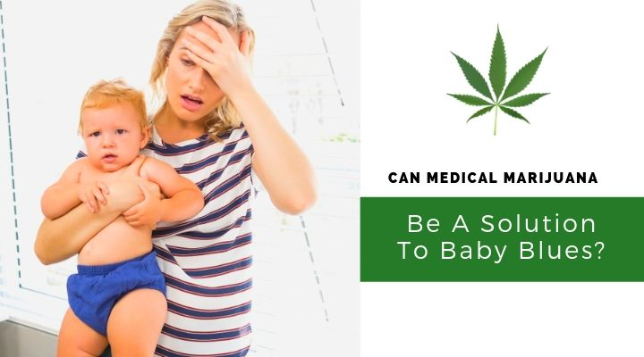 Can Medical Marijuana in Riverside California Be A Solution To Baby Blues?