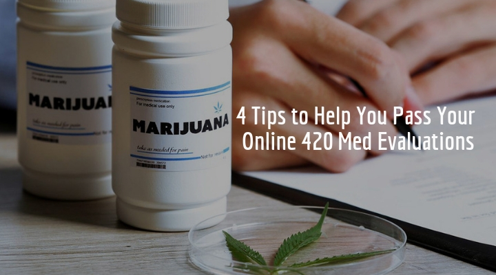 4 Tips to Help You Pass Your Online 420 Med Evaluations