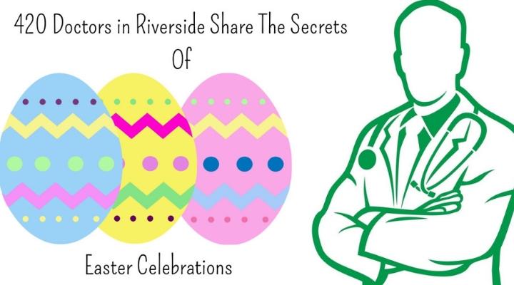 420 Doctors in Riverside Share The Secrets Of Easter Celebrations