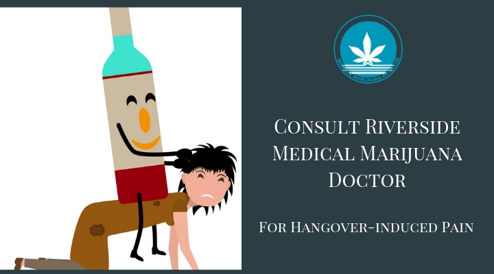 Consult Riverside Medical Marijuana Doctors For Hangover-Induced Pain