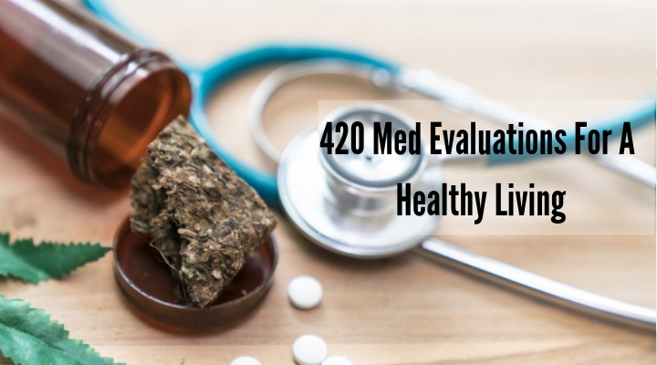 Go For THC Strains With 420 Med Evaluations For A Healthy Living