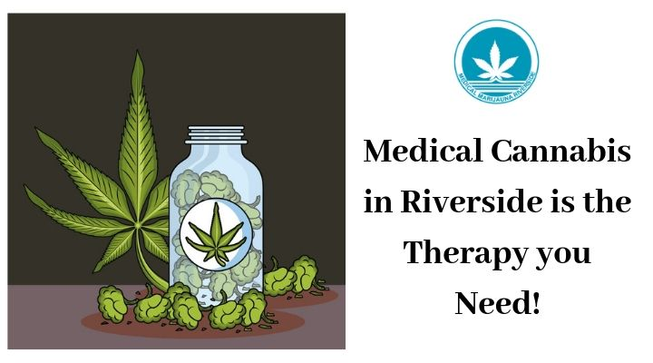 Medical Cannabis in Riverside is the therapy you need!