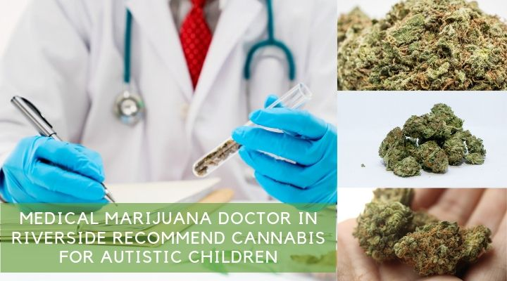 Medical Marijuana Doctor in Riverside Recommend Cannabis For Autistic Children