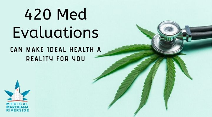 420 Med Evaluations can make ideal health a Reality for you